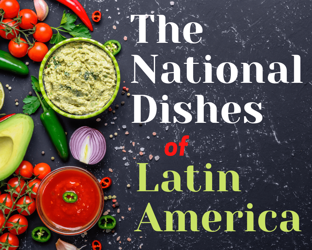 The National Dishes of Latin America